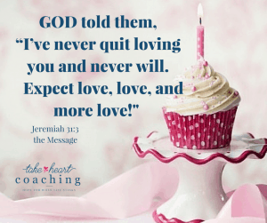 """GOD told them, """"I've never quit loving you and never will. Expect love, love, and more love! Jeremiah 31-3 the Message"""