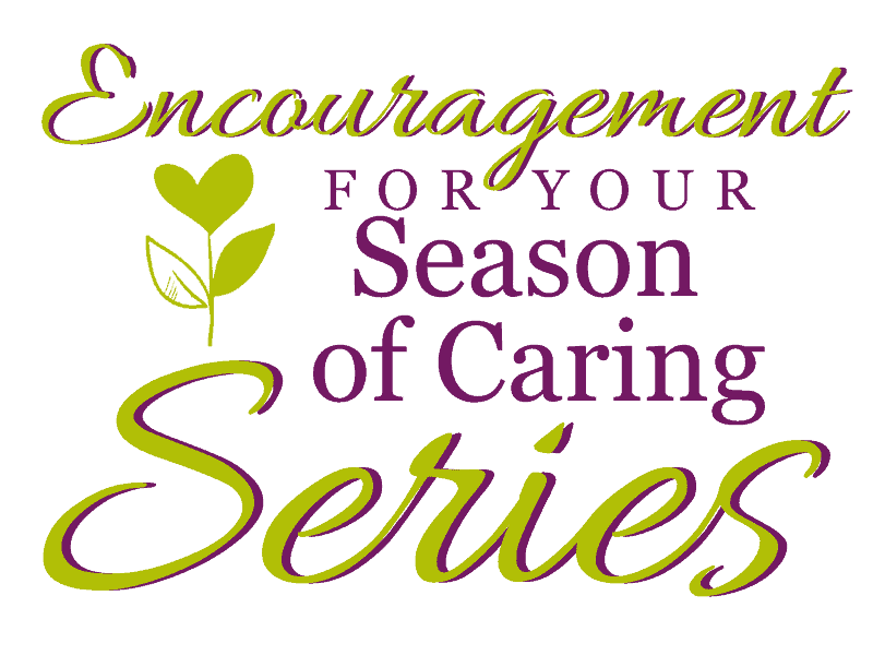 Encouragement for your season of caring series